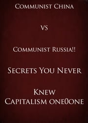 Communist China VS Communist Russia!! Secrets You Never Knew ebook by Capitalism one0one