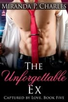The Unforgettable Ex - Captured by Love, #5 ebook by