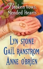 Broken Vows, Mended Hearts - A Bouquet of Thistles\Paying the Piper\Battle-Torn Bride ebook by Lyn Stone, Gail Ranstrom, Anne O'Brien