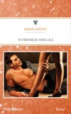 At Her Beck And Call ebook by Dawn Atkins