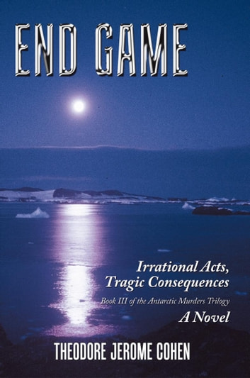 End Game - Irrational Acts, Tragic Consequences ebook by Theodore Jerome Cohen