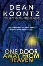 One Door Away from Heaven - A superb thriller of redemption, fear and wonder ebook by Dean Koontz