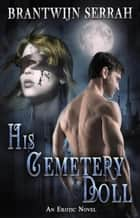 His Cemetery Doll ebook by Brantwijn Serrah
