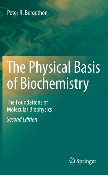 The Physical Basis of Biochemistry - The Foundations of Molecular Biophysics ebook by Peter R. Bergethon