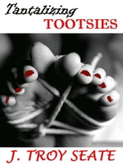 TANTALIZING TOOTSIES ebook by J. TROY SEATE
