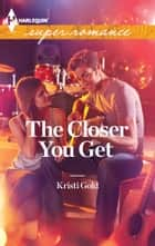 The Closer You Get 電子書 by Kristi Gold