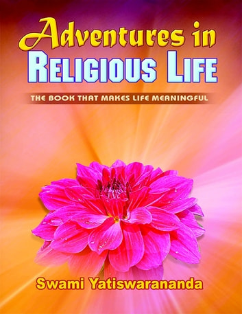 Adventures In Religious Life: The Book That Makes Life Meaningful ebook by Swami Yatiswarananda