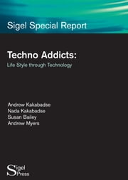 Techno Addicts: Life Style Through Technology ebook by Kakabadse, Andrew P