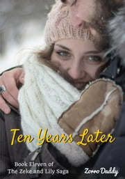 Zeke and Lily (Book 11): Ten Years Later ebook by Zorro Daddy