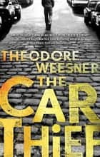 The Car Thief ebook by Theodore Weesner