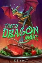 Tasty Dragon Meat ebook by K. J. Colt