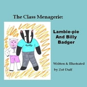 The Class Menagerie: Lambie-pie and Billy Badger ebook by Zoe Duff
