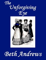 The Unforgiving Eye ebook by Beth Andrews