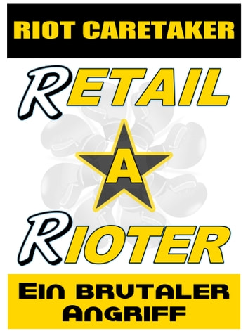 Retail Rioter Xtreme 1 - Ein brutaler Angriff ebook by Riot Caretaker