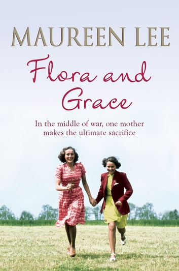 Flora and Grace - Poignant and uplifting bestseller from the Queen of Saga Writing ebook by Maureen Lee