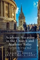 Academic Vocation in the Church and Academy Today ebook by Revd Dr Michael J. Lakey,Revd Dr Shaun C. Henson