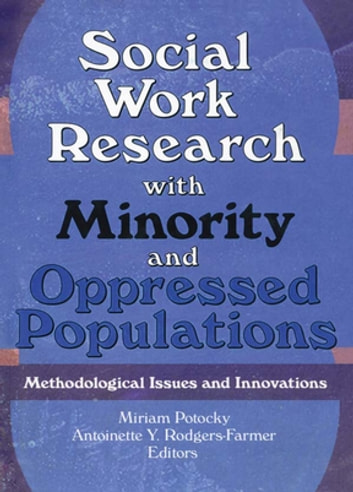Social Work Research with Minority and Oppressed Populations - Methodological Issues and Innovations eBook by Miriam Potocky,Antoinette Y Rodgers Farmer