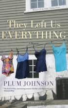 They Left Us Everything ebook by A Memoir