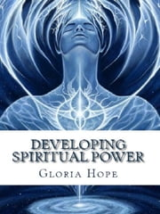 Developing Spiritual Power ebook by Gloria Hope