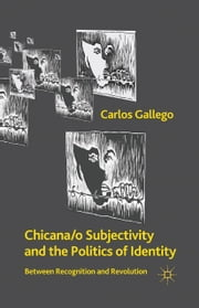 Chicana/o Subjectivity and the Politics of Identity - Between Recognition and Revolution ebook by C. Gallego