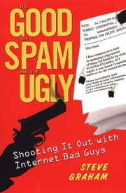 The Good, Spam, And Ugly ebook by Steve Graham