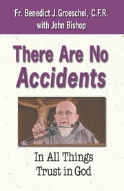 There Are No Accidents: In All Things Trust in God ebook by Benedict Groeschel,John Bishop