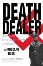 Death Dealer - The Memoirs of the SS Kommandant at Auschwitz ebook by Rudolf Hoss, Steven Paskuly