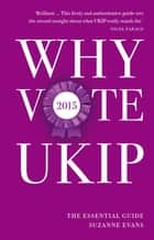 Why Vote UKIP 2015 - The Essential Guide ebook by Suzanne Evans