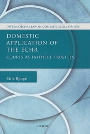 Domestic Application of the ECHR: Courts as Faithful Trustees ebook by Eirik Bjorge