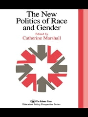The New Politics Of Race And Gender - The 1992 Yearbook Of The Politics Of Education Association ebook by Catherine Marshall