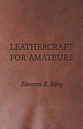 Leathercraft for Amateurs ebook by Eleonore E. Bang