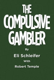 The Compulsive Gambler ebook by Eli Schleifer With Robert Temple