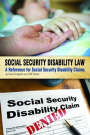 Social Security Disability Law: A Reference for Social Security Disability Claims ebook by David Daggett,Griff Shuler