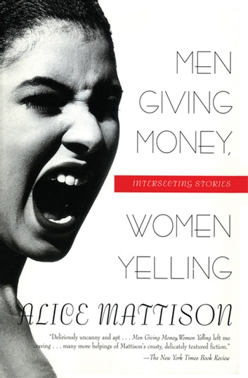 Men Giving Money, Women Yelling - Intersecting Stories ebook by Alice Mattison