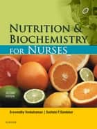Nutrition and Biochemistry for Nurses - E-Book ebook by Venkatraman Sreemathy, Sucheta P. Dandekar