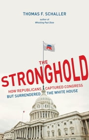 The Stronghold - How Republicans Captured Congress but Surrendered the White House ebook by Thomas F. Schaller