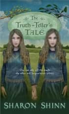 The Truth-Teller's Tale ebook by Sharon Shinn
