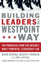 Building Leaders the West Point Way ebook by Joseph P. Franklin