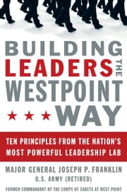 Building Leaders the West Point Way - Ten Principles from the Nation's Most Powerful Leadership Lab ebook by Joseph P. Franklin