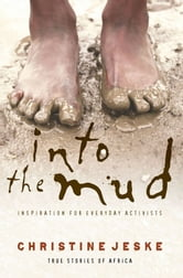Into the Mud - Inspiration for Everyday Activists: True Stories of South Africa ebook by Christine Jeske