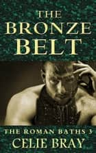 The Bronze Belt - The Roman Baths, #3 ebook by Celie Bray