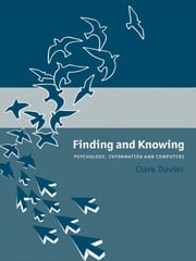 Finding and Knowing - Psychology, Information and Computers ebook by Clare Davies