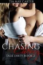 Chasing Cherry - Talk Dirty, #2 ebook by Tia May Carter