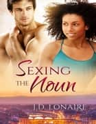 Sexing the Noun ebook by J.D. Lonaire