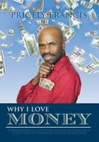 Why I Love Money ebook by PRICELY FRANCIS