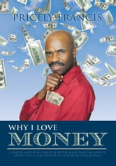 Why I Love Money - A Brazen and Biting Rebuttal of the Belief That the Love of Money is Evil and Cannot Buy Anything of Real Value ebook by PRICELY FRANCIS