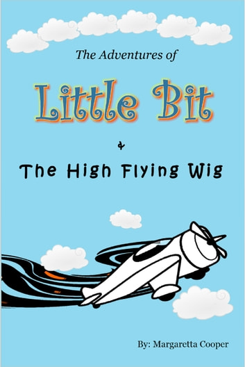 The Adventures of Little Bit and the High Flying Wig ebook by Margaretta Cooper