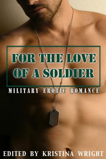 For the Love of a Soldier ebook by Annabeth Leong,Kathleen Tudor,Cat Johnson,Victoria Blisse,Andrea Dale,Sidney Bristol,Lucy Felthouse,Victoria Janssen,Tahira Iqbal,Geonn Cannon,Martha Davis,Tina Simmons,Lynn Townsend,Lea Griffith,Kristina Wright