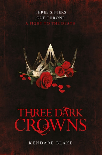 Three Dark Crowns ebook by Kendare Blake