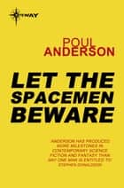 Let the Spacemen Beware ebook by Poul Anderson